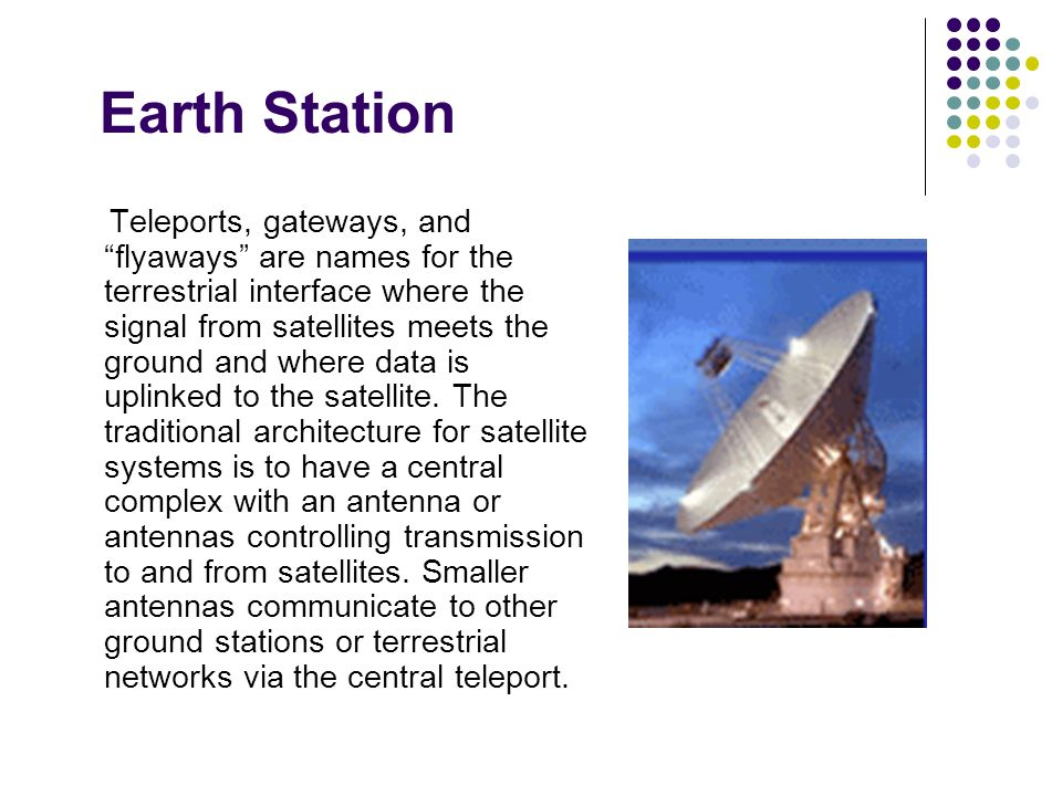 Earth Station Teleports, gateways, and flyaways are names for the terrestrial interface where the signal from satellites meets the ground and where da