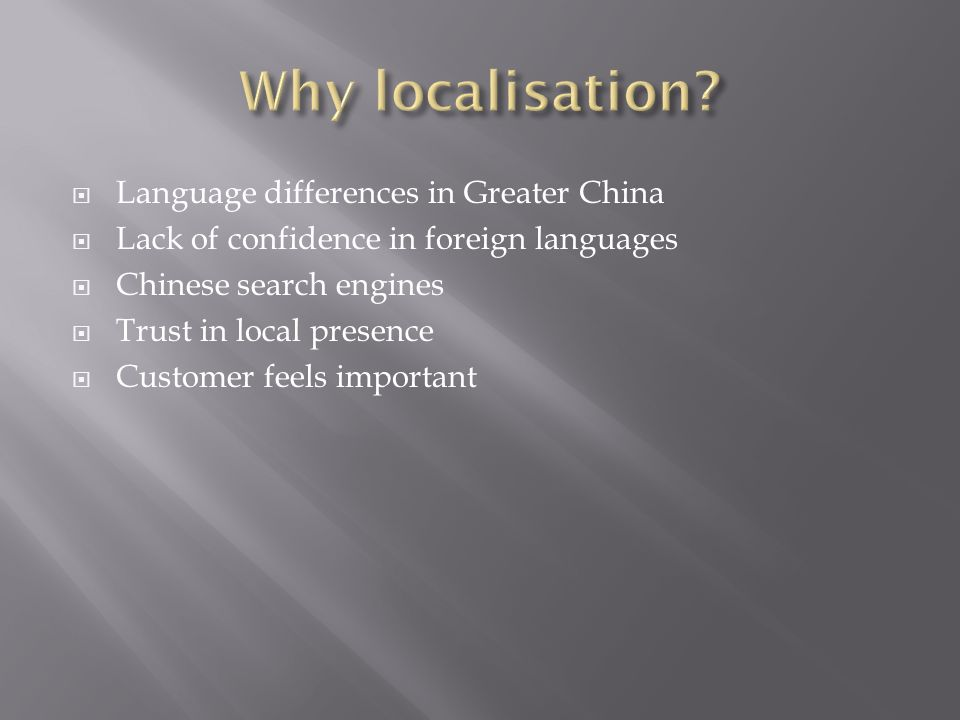 Language differences in Greater China Lack of confidence in foreign languages Chinese search engines Trust in local presence Customer feels important