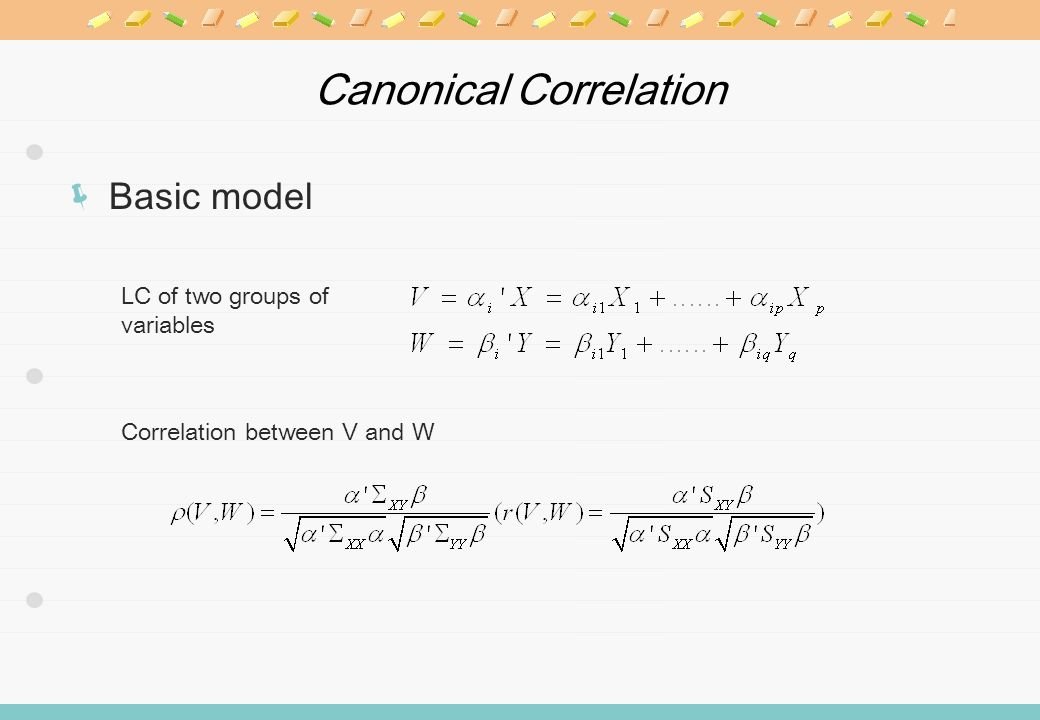 Canonical Correlation Basic model LC of two groups of variables Correlation between V and W