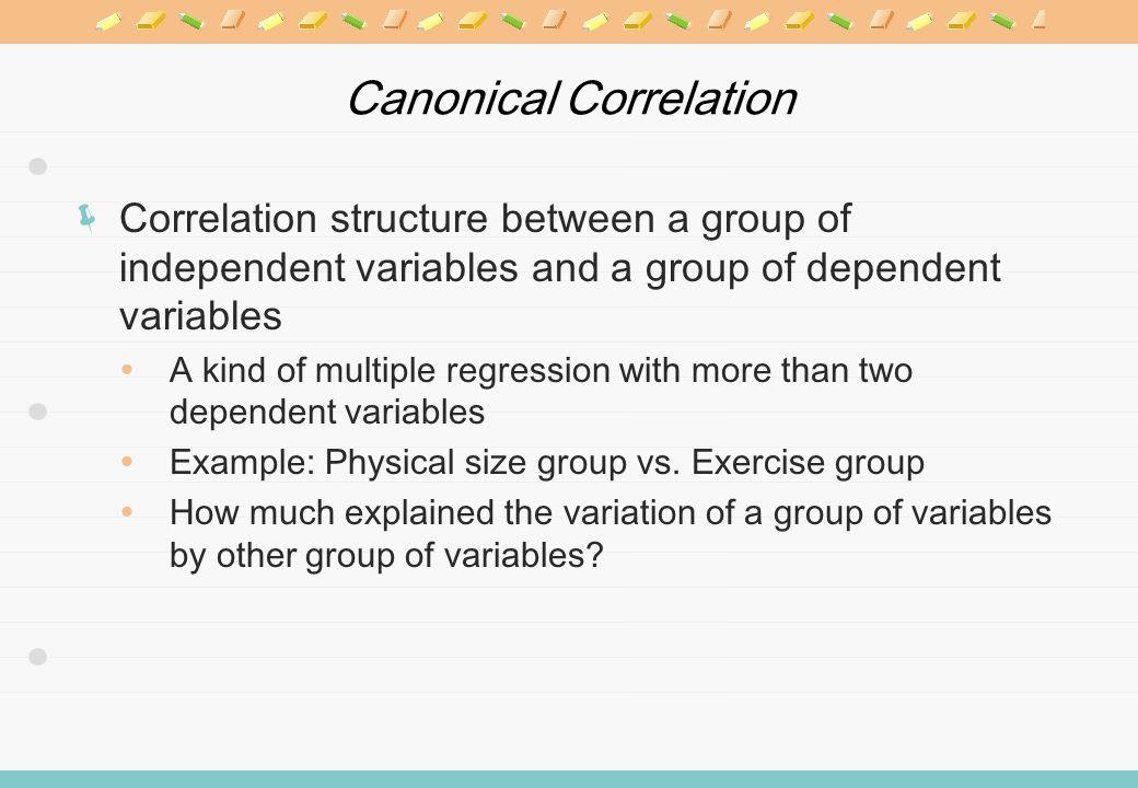 Canonical Correlation Basic model Group of independent variables Group of dependent variables Covariance matrixes