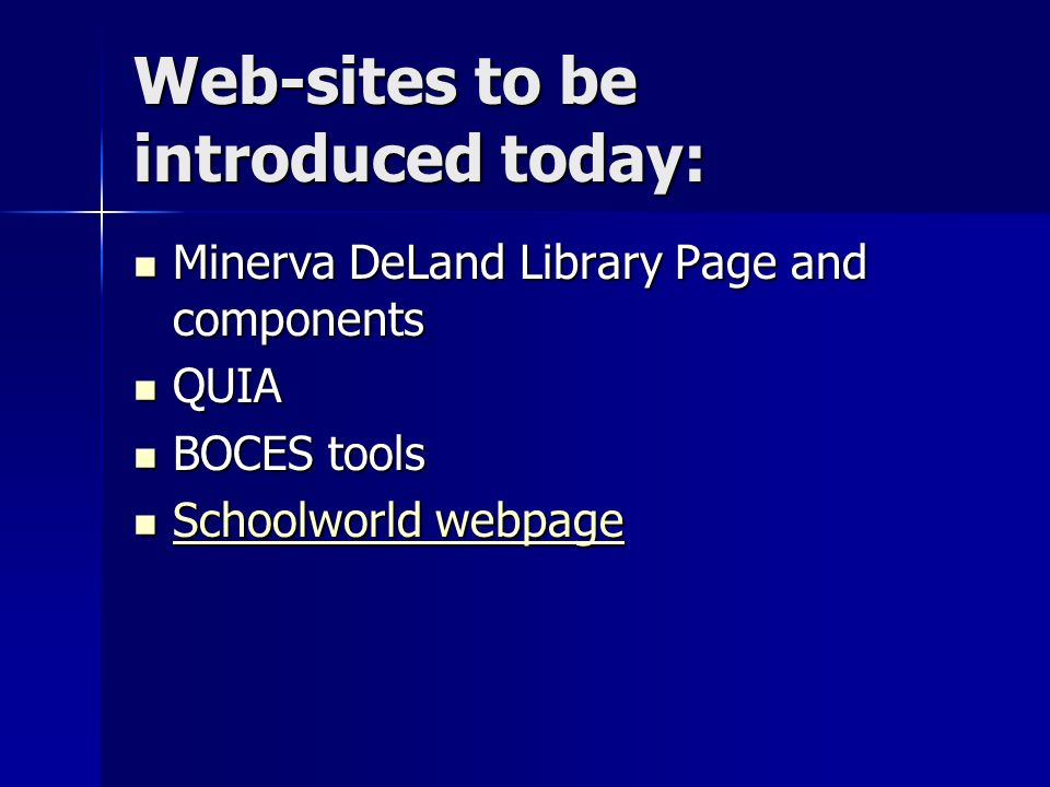 Web-sites to be introduced today: Minerva DeLand Library Page and components Minerva DeLand Library Page and components QUIA QUIA BOCES tools BOCES tools Schoolworld webpage Schoolworld webpage Schoolworld webpage Schoolworld webpage