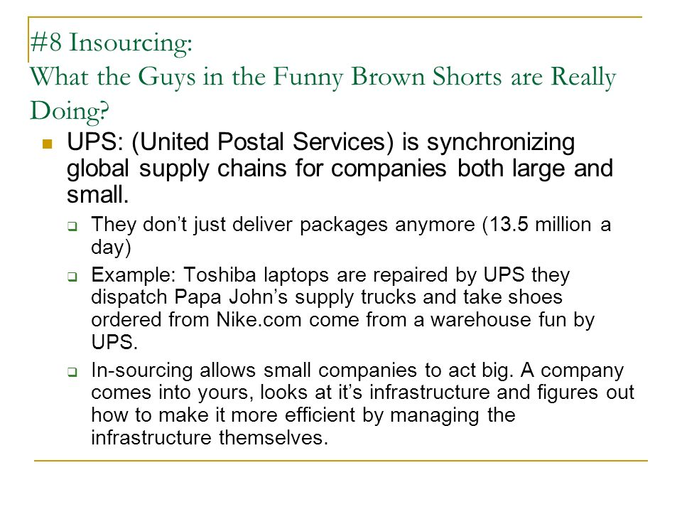#8 Insourcing: What the Guys in the Funny Brown Shorts are Really Doing? UPS: (United Postal Services) is synchronizing global supply chains for compa