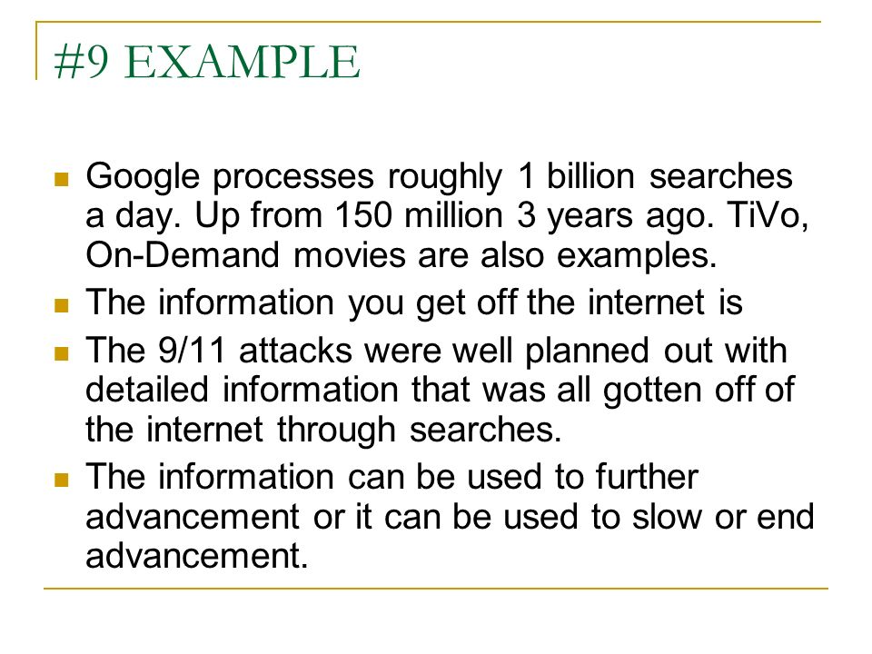 #9 EXAMPLE Google processes roughly 1 billion searches a day. Up from 150 million 3 years ago. TiVo, On-Demand movies are also examples. The informati