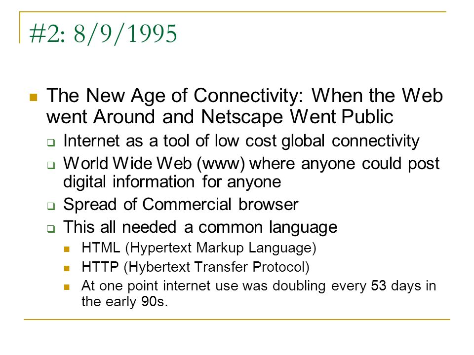 #2: 8/9/1995 The New Age of Connectivity: When the Web went Around and Netscape Went Public Internet as a tool of low cost global connectivity World W