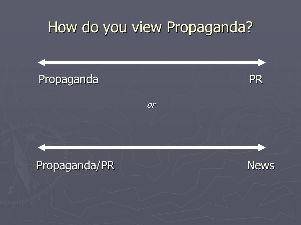How do you view Propaganda Propaganda PR or Propaganda/PRNews