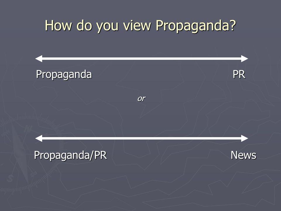 How do you view Propaganda? Propaganda PR or Propaganda/PRNews