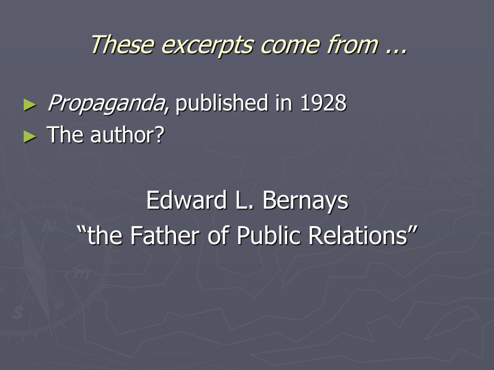 These excerpts come from... Propaganda, published in 1928 Propaganda, published in 1928 The author.