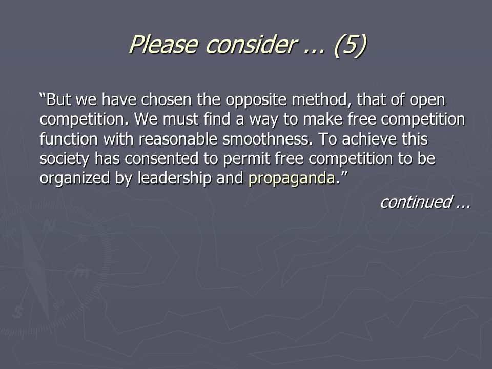 Please consider... (5) But we have chosen the opposite method, that of open competition. We must find a way to make free competition function with rea