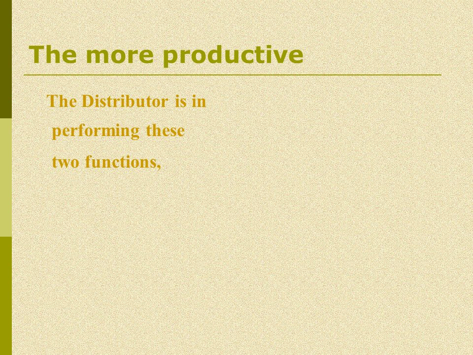 The more productive The Distributor is in performing these two functions,