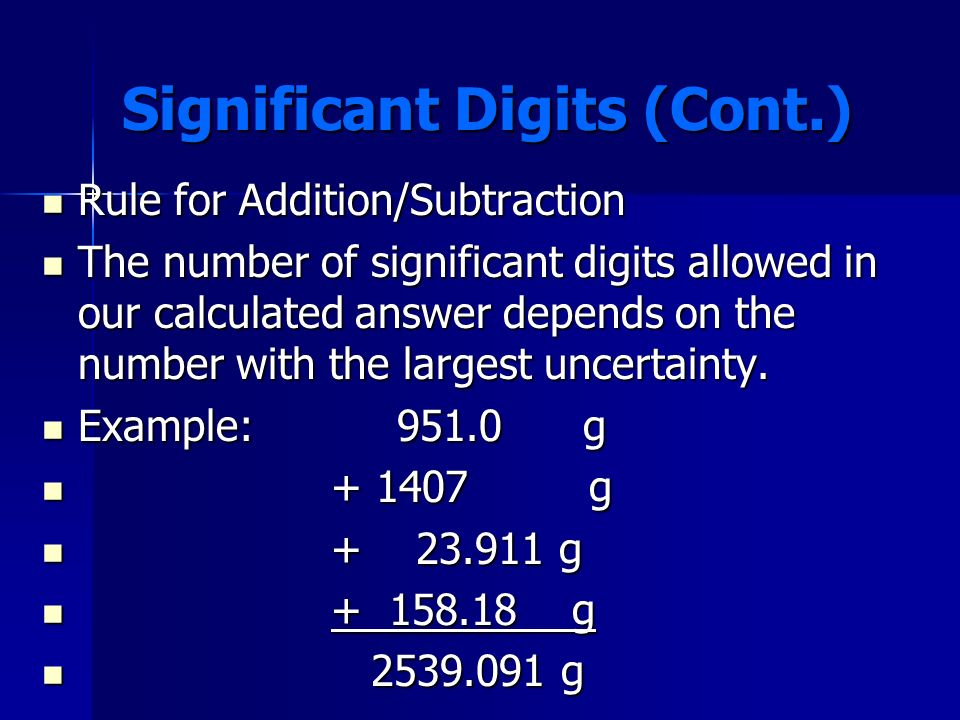 Significant Digits (Cont.) In scientific calculations we must account for significant digits because of our uncertainty in measurement. In scientific