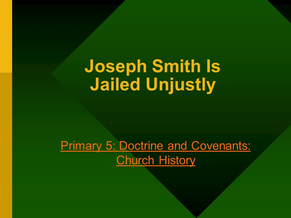 Joseph Smith Is Jailed Unjustly Primary 5: Doctrine and Covenants: Church History