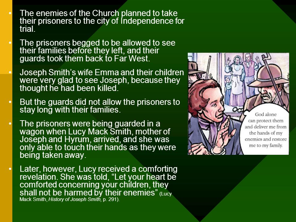 The enemies of the Church planned to take their prisoners to the city of Independence for trial.