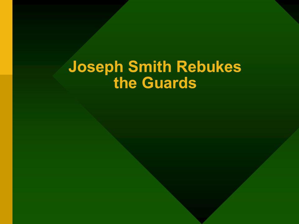 Joseph Smith Rebukes the Guards