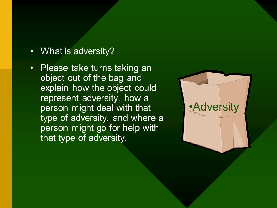 What is adversity? Please take turns taking an object out of the bag and explain how the object could represent adversity, how a person might deal wit