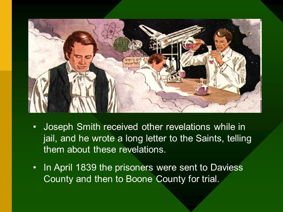 Joseph Smith received other revelations while in jail, and he wrote a long letter to the Saints, telling them about these revelations. In April 1839 t