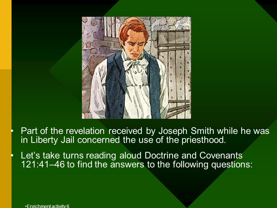 Part of the revelation received by Joseph Smith while he was in Liberty Jail concerned the use of the priesthood. Lets take turns reading aloud Doctri