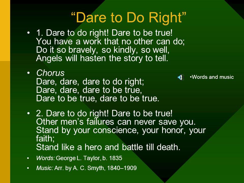 Dare to Do Right 1. Dare to do right. Dare to be true.