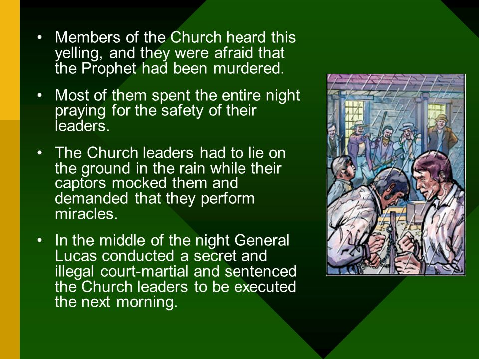 Members of the Church heard this yelling, and they were afraid that the Prophet had been murdered.