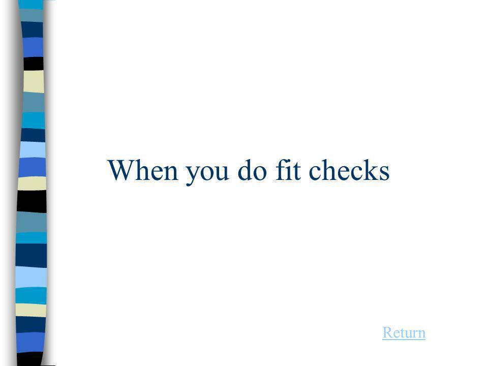 When you do fit checks Return