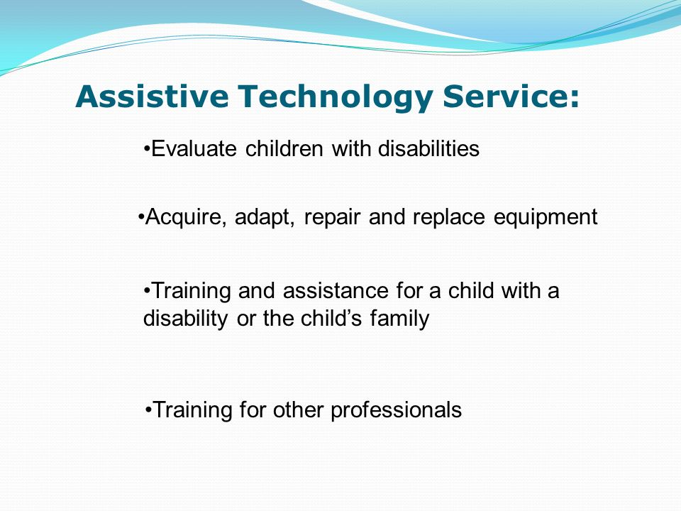 Assistive Technology Device Any item, piece of equipment or product system.
