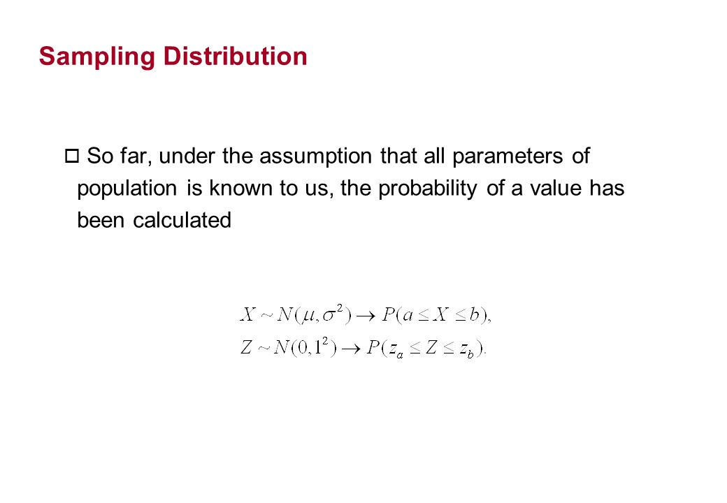 Sampling Distribution o So far, under the assumption that all parameters of population is known to us, the probability of a value has been calculated