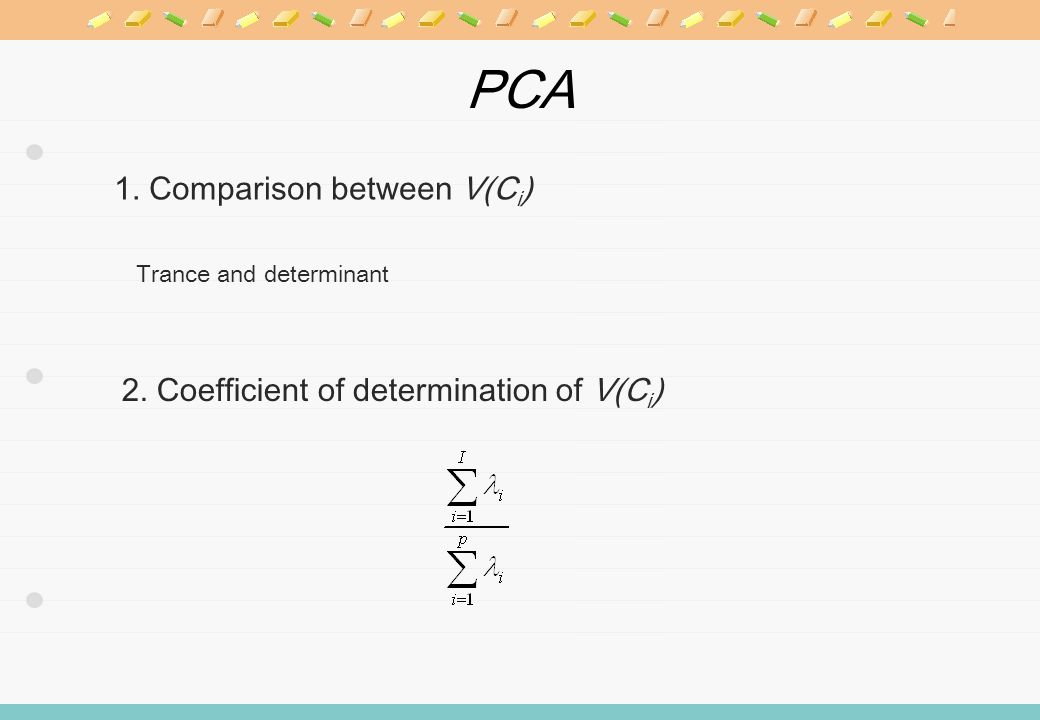 PCA 1. Comparison between V(C i ) Trance and determinant 2. Coefficient of determination of V(C i )