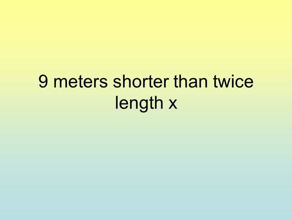9 meters shorter than twice length x