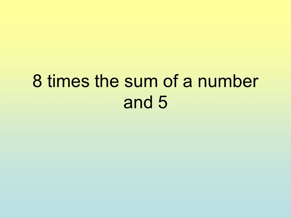 8 times the sum of a number and 5