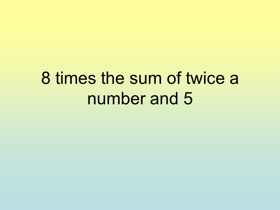 8 times the sum of twice a number and 5