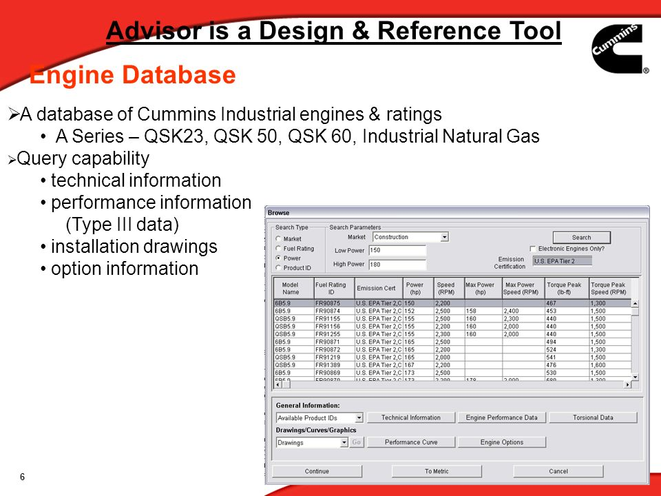 6 A database of Cummins Industrial engines & ratings A Series – QSK23, QSK 50, QSK 60, Industrial Natural Gas Query capability technical information p