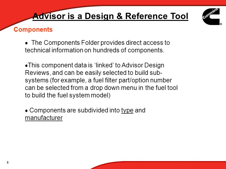 8 Advisor is a Design & Reference Tool Components The Components Folder provides direct access to technical information on hundreds of components. Thi