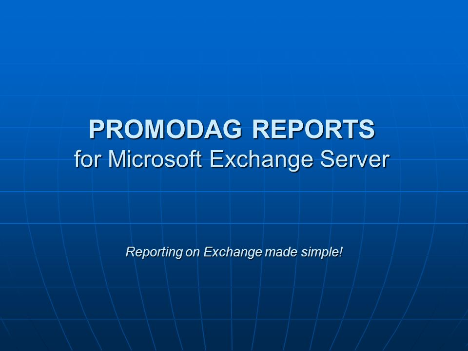 Reporting on Exchange made simple! PROMODAG REPORTS for Microsoft Exchange Server
