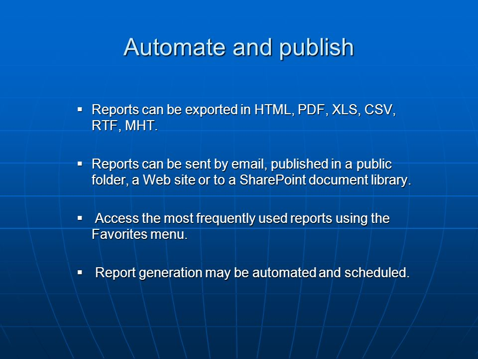 Automate and publish Reports can be exported in HTML, PDF, XLS, CSV, RTF, MHT.