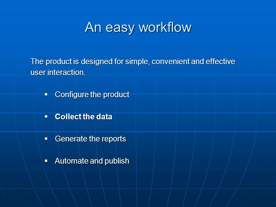 An easy workflow The product is designed for simple, convenient and effective user interaction.