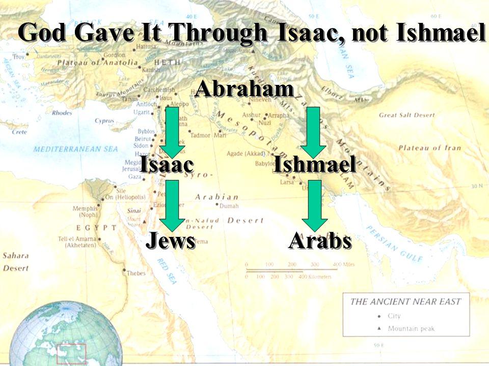 God Gave It Through Isaac, not Ishmael Abraham Isaac Ishmael Jews Arabs Abraham Isaac Ishmael Jews Arabs