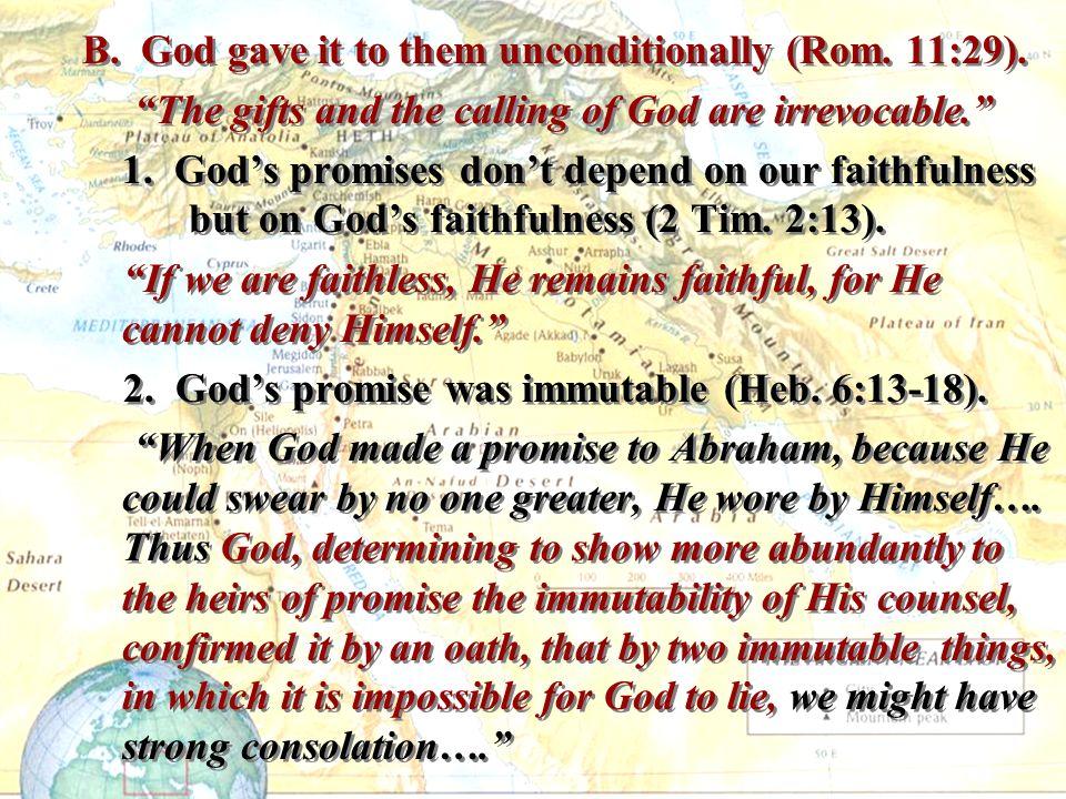 B. God gave it to them unconditionally (Rom. 11:29).