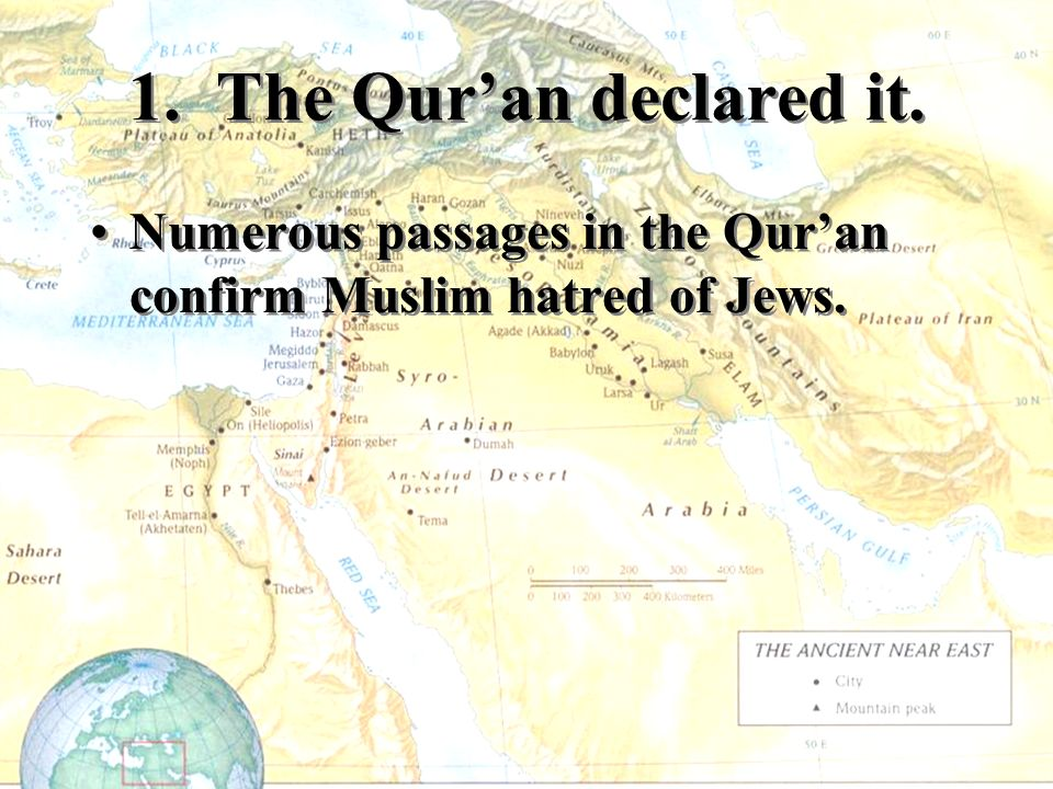 1. The Quran declared it. Numerous passages in the Quran confirm Muslim hatred of Jews.