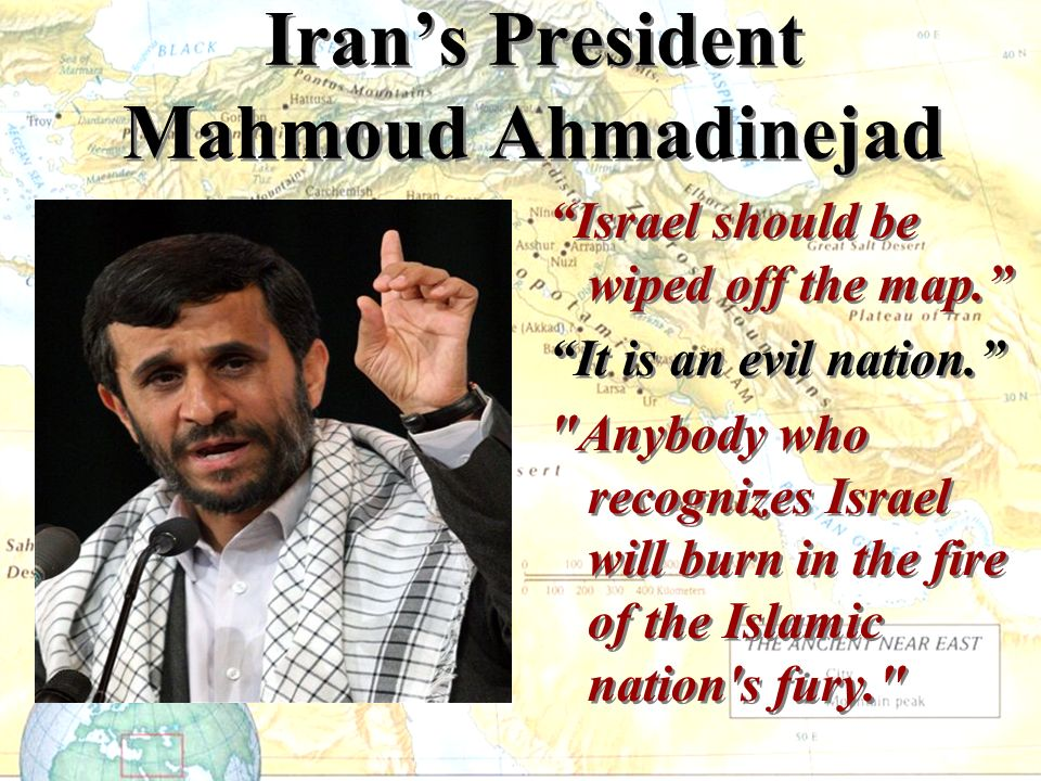 Irans President Mahmoud Ahmadinejad Israel should be wiped off the map.