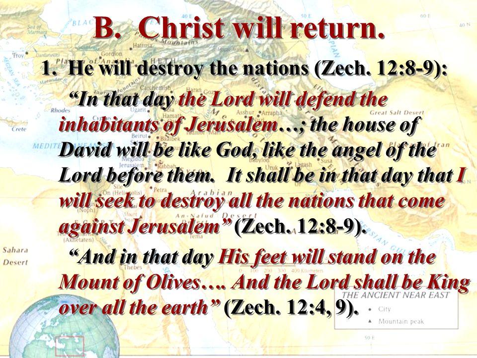 B. Christ will return. 1. He will destroy the nations (Zech.
