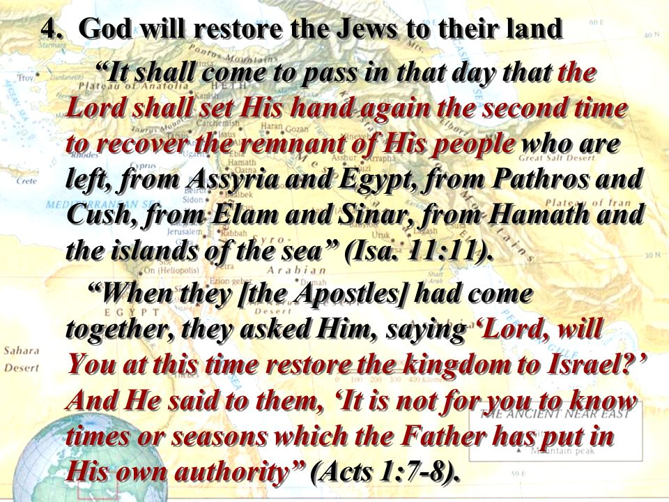 4. God will restore the Jews to their land It shall come to pass in that day that the Lord shall set His hand again the second time to recover the rem