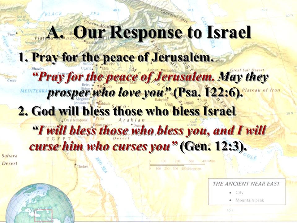 A. Our Response to Israel 1. Pray for the peace of Jerusalem.
