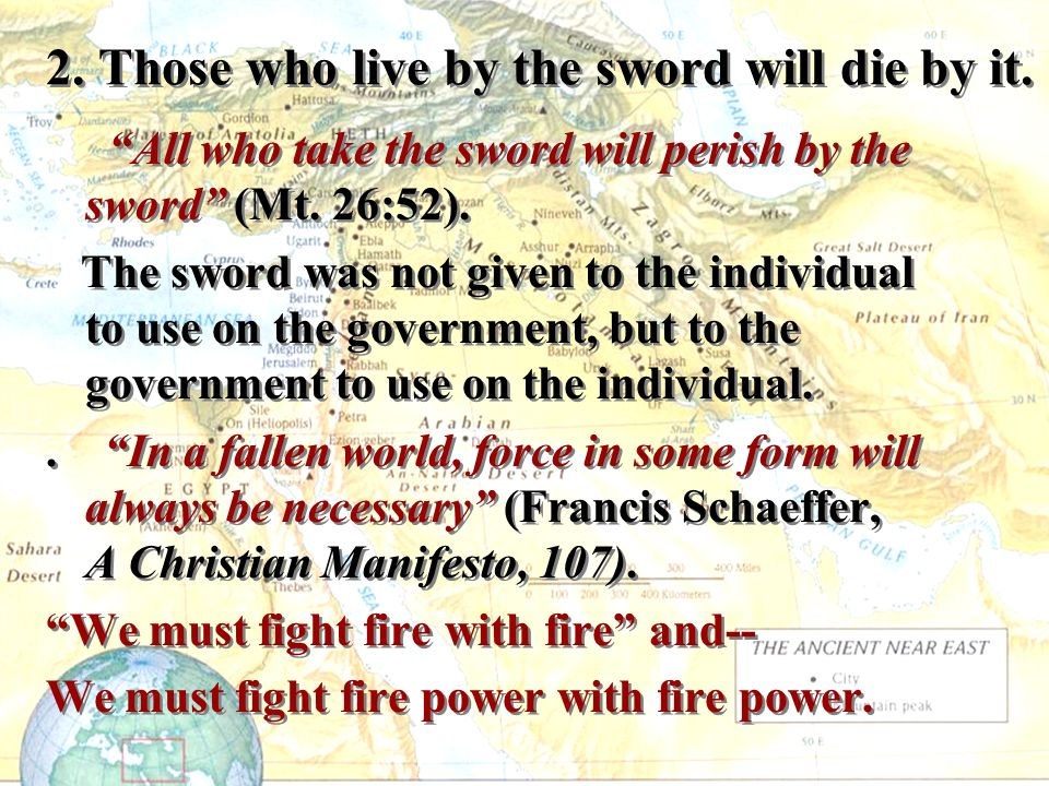 2. Those who live by the sword will die by it.
