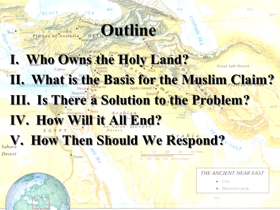 Outline I. Who Owns the Holy Land. II. What is the Basis for the Muslim Claim.