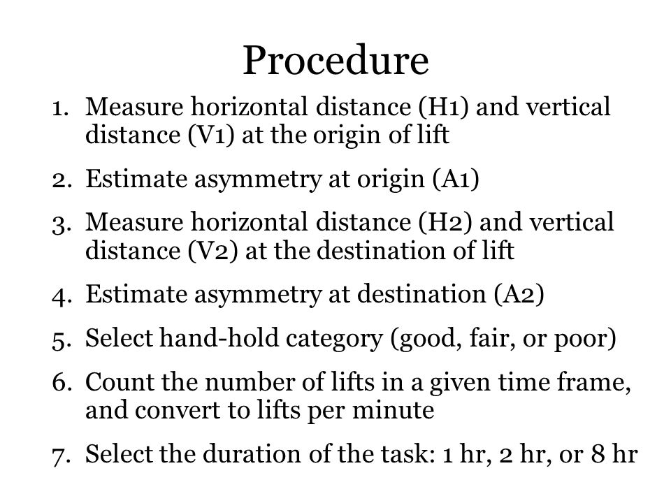 Procedure 1.Measure horizontal distance (H1) and vertical distance (V1) at the origin of lift 2.Estimate asymmetry at origin (A1) 3.Measure horizontal
