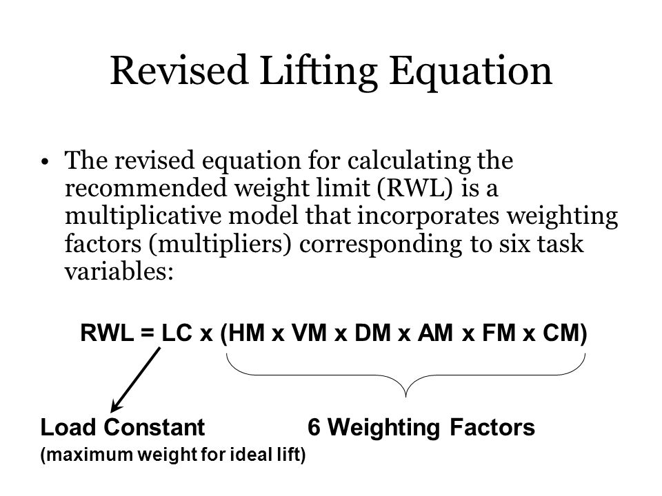 Revised Lifting Equation The revised equation for calculating the recommended weight limit (RWL) is a multiplicative model that incorporates weighting