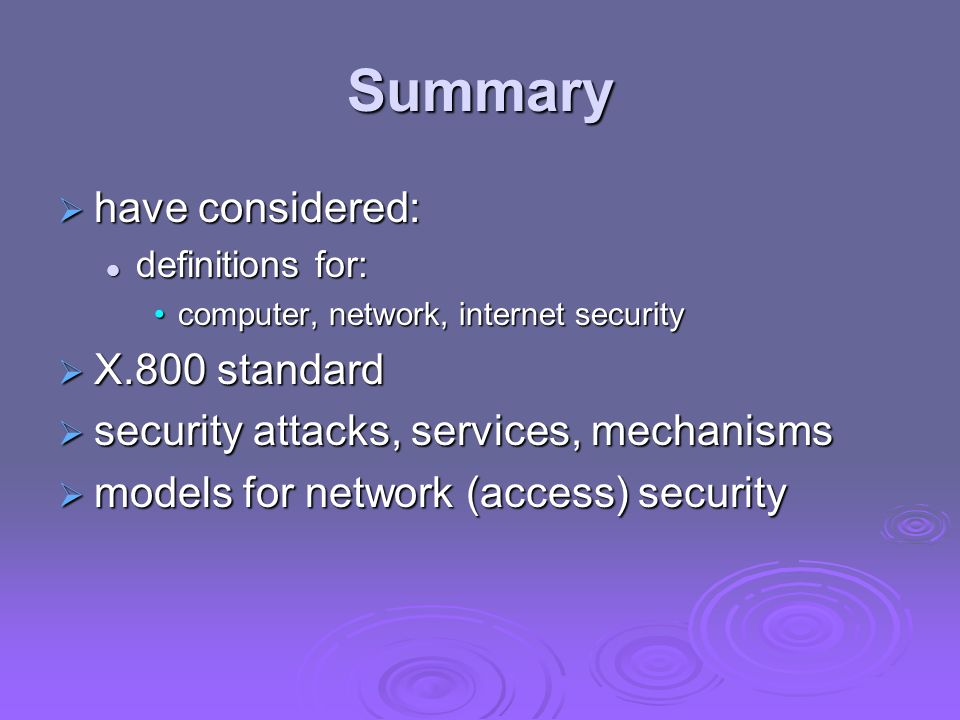 Summary have considered: have considered: definitions for: definitions for: computer, network, internet securitycomputer, network, internet security X