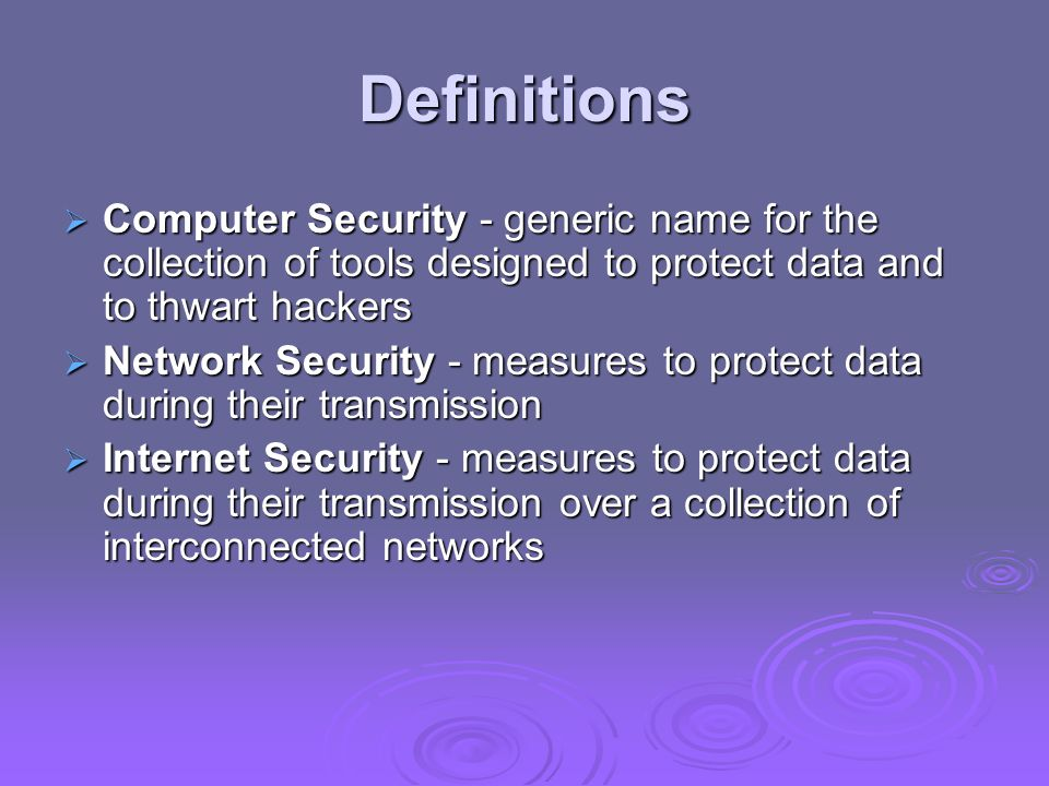Definitions Computer Security - generic name for the collection of tools designed to protect data and to thwart hackers Computer Security - generic na