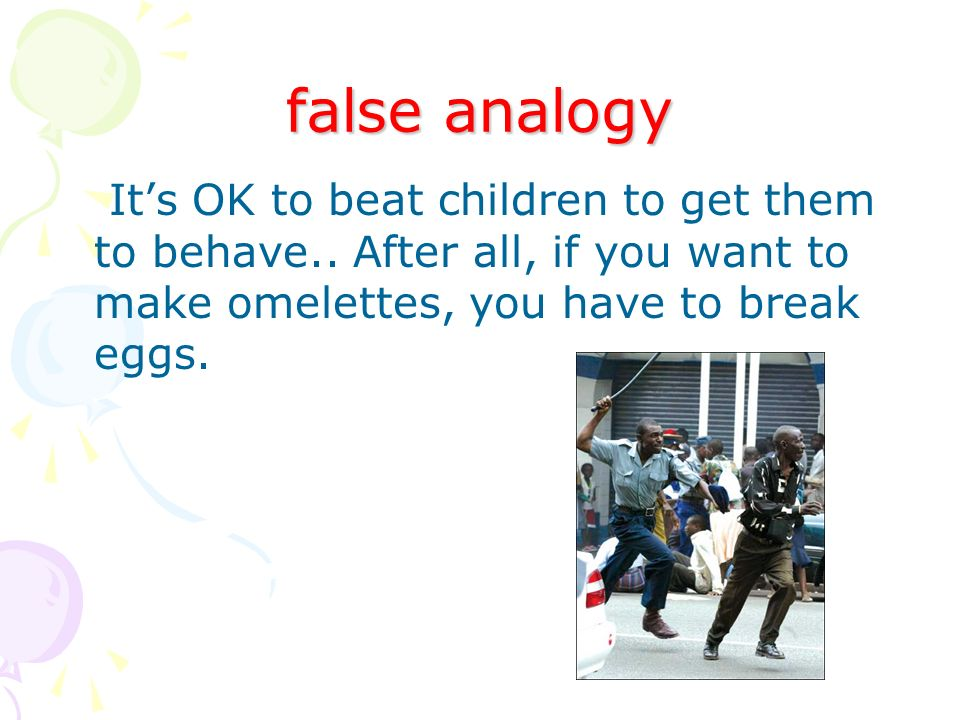 false analogy Its OK to beat children to get them to behave..
