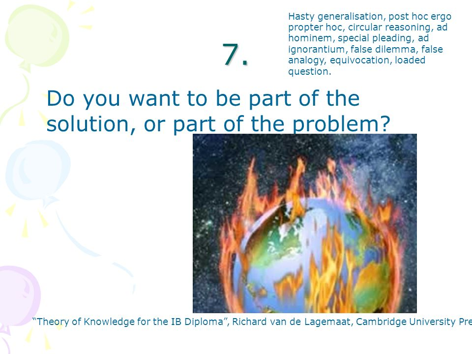 7. Do you want to be part of the solution, or part of the problem.