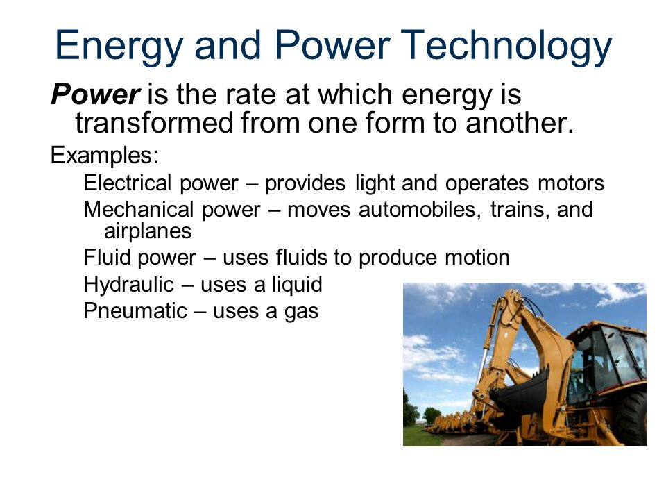Energy and Power Technology Power is the rate at which energy is transformed from one form to another. Examples: Electrical power – provides light and